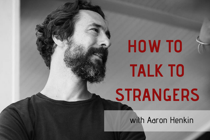 How To Talk To Strangers With Aaron Henkin